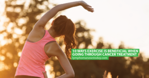 10 Ways Exercise Is Beneficial When Going Through Cancer Treatment