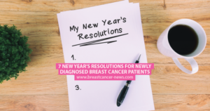 7 New Year's Resolutions for Newly Diagnosed Breast Cancer Patients